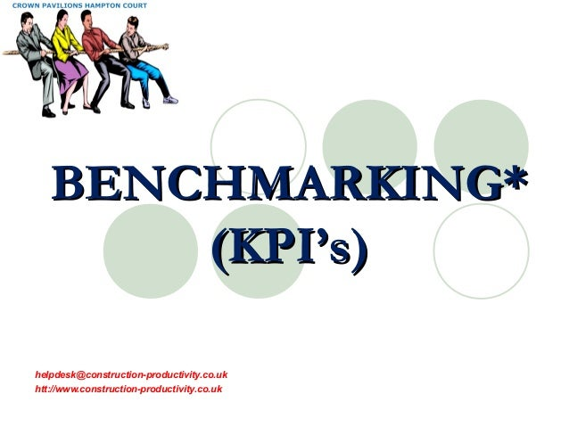 helpdesk@construction-productivity.co.uk htt://www.construction-productivity.co.uk BENCHMARKING*BENCHMARKING* (KPI's)(KPI'...