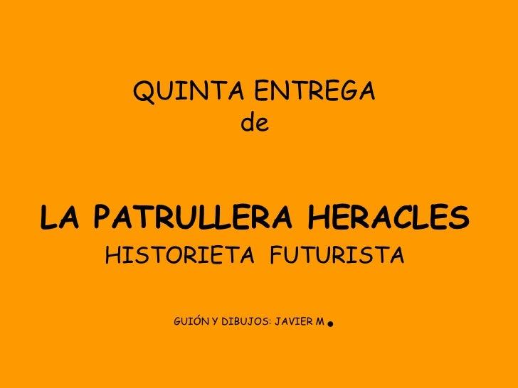 QUINTA ENTREGA de LA PATRULLERA HERACLES HISTORIETA  FUTURISTA GUIÓN Y DIBUJOS: JAVIER M .
