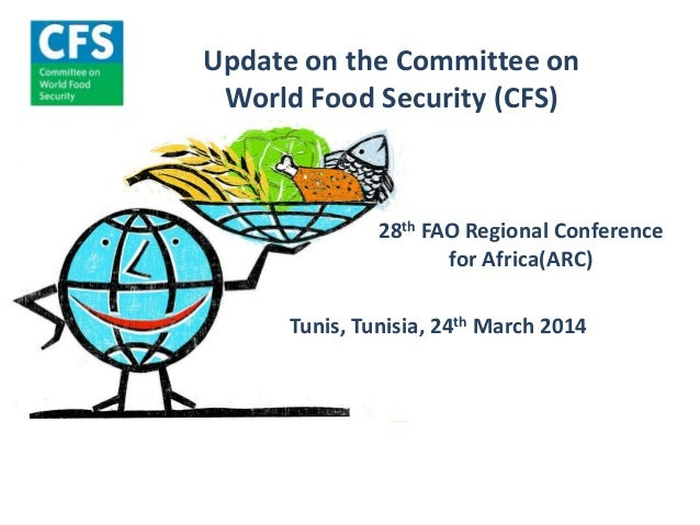 Update on the Committee on World Food Security (CFS) Tunis, Tunisia, 24th March 2014 28th FAO Regional Conference for Afri...