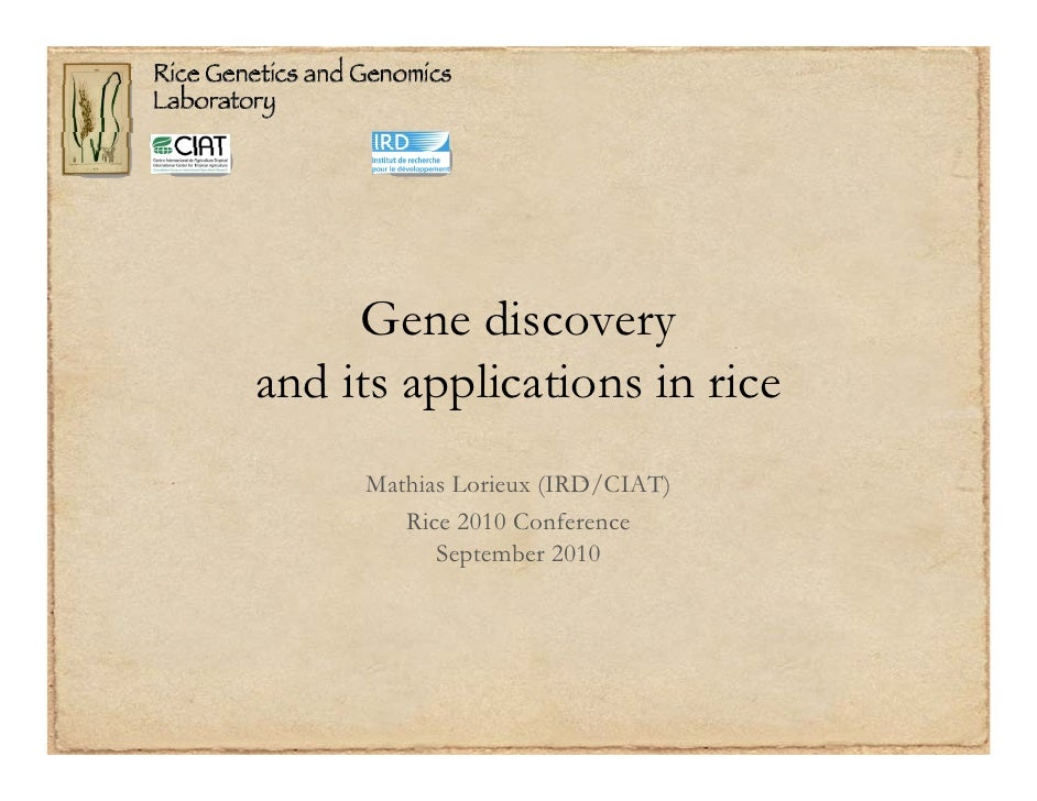 Gene discovery and its applications in rice      Mathias Lorieux (IRD/CIAT)         Rice 2010 Conference            Septem...