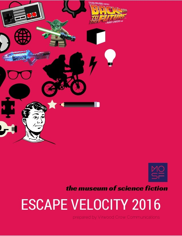 the museum of science fiction ESCAPE VELOCITY 2016 prepared by Virwood Crow Communications