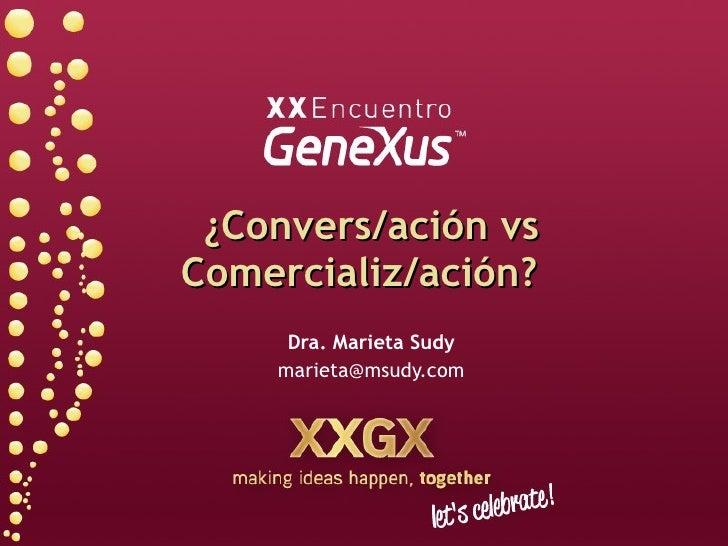 ¿Convers/ación vs Comercializ/ación?   Dra. Marieta Sudy [email_address]