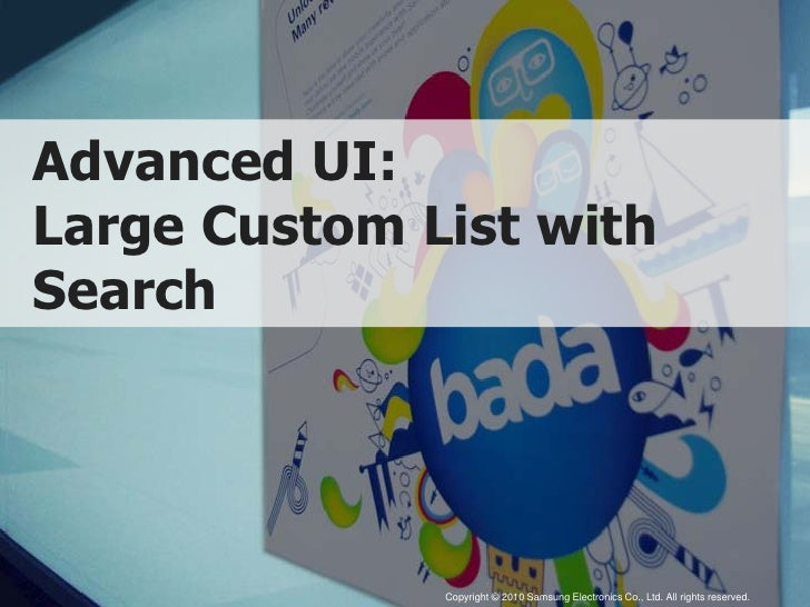 Advanced UI: Large Custom List with Search                   Copyright © 2010 Samsung Electronics Co., Ltd. All rights res...