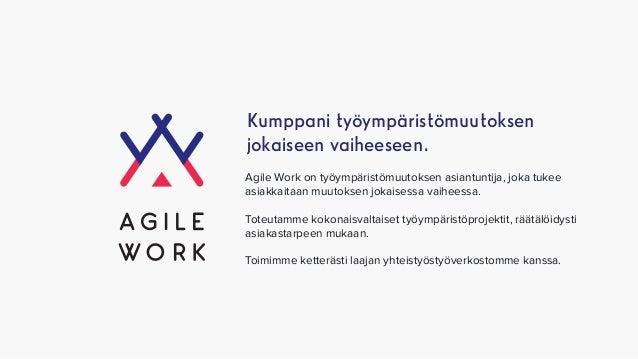 Kumppani työympäristömuutoksen jokaiseen vaiheeseen. Agile Work on työympäristömuutoksen asiantuntija, joka tukee asiakkai...