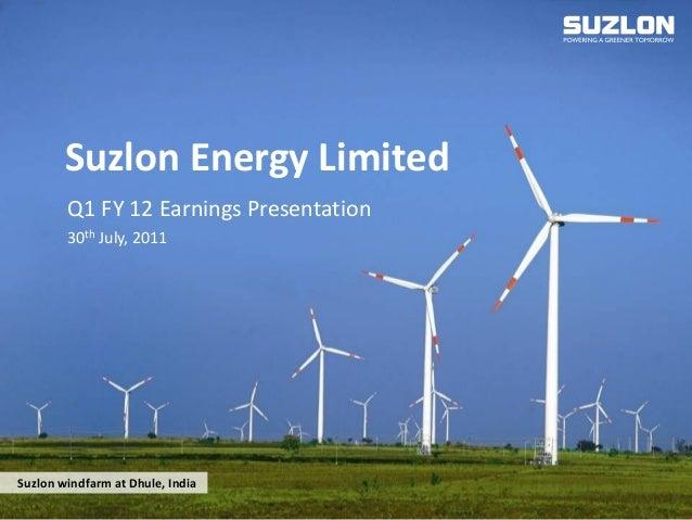 www.suzlon.com1 Suzlon windfarm at Dhule, India Suzlon Energy Limited Q1 FY 12 Earnings Presentation 30th July, 2011