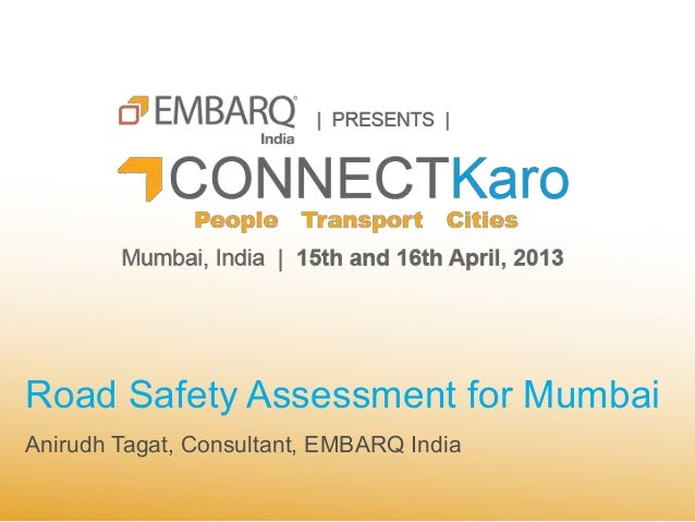 Road Safety Assessment for MumbaiAnirudh Tagat, Consultant, EMBARQ India