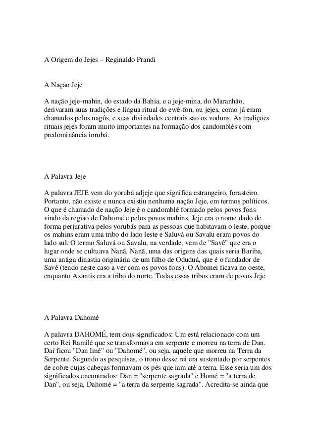 A Origem do Jejes – Reginaldo Prandi A Nação Jeje A nação jeje-mahin, do estado da Bahia, e a jeje-mina, do Maranhão, deri...
