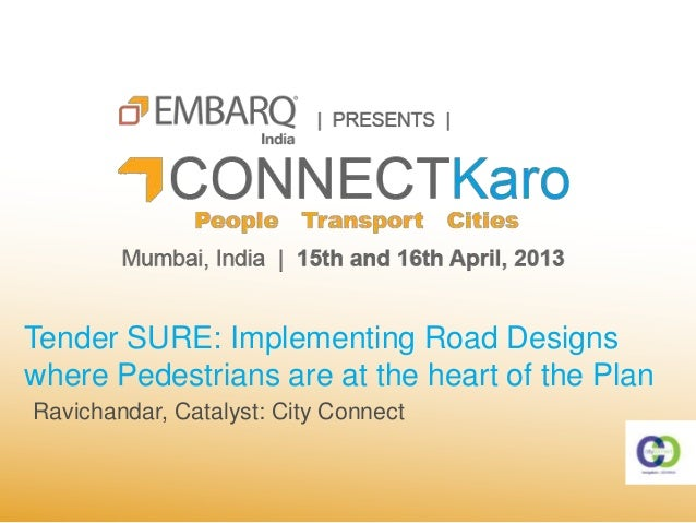 Tender SURE: Implementing Road Designswhere Pedestrians are at the heart of the PlanRavichandar, Catalyst: City Connect