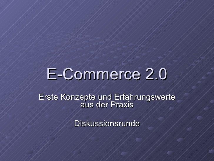 E-Commerce 2.0 Erste Konzepte und Erfahrungswerte aus der Praxis Diskussionsrunde