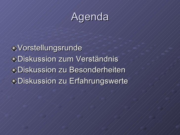 Agenda <ul><li>Vorstellungsrunde </li></ul><ul><li>Diskussion zum Verständnis </li></ul><ul><li>Diskussion zu Besonderheit...
