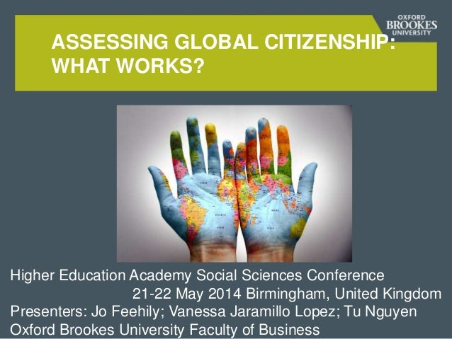 ASSESSING GLOBAL CITIZENSHIP: WHAT WORKS? Higher Education Academy Social Sciences Conference 21-22 May 2014 Birmingham, U...