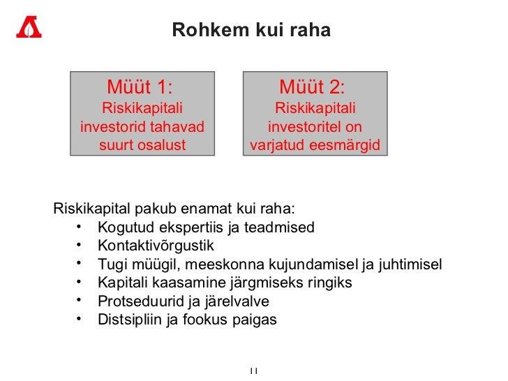 Rohkem kui raha   <ul><li>Riskikapital pakub enamat kui raha :  </li></ul><ul><ul><li>Kogutud ekspertiis ja teadmised </li...