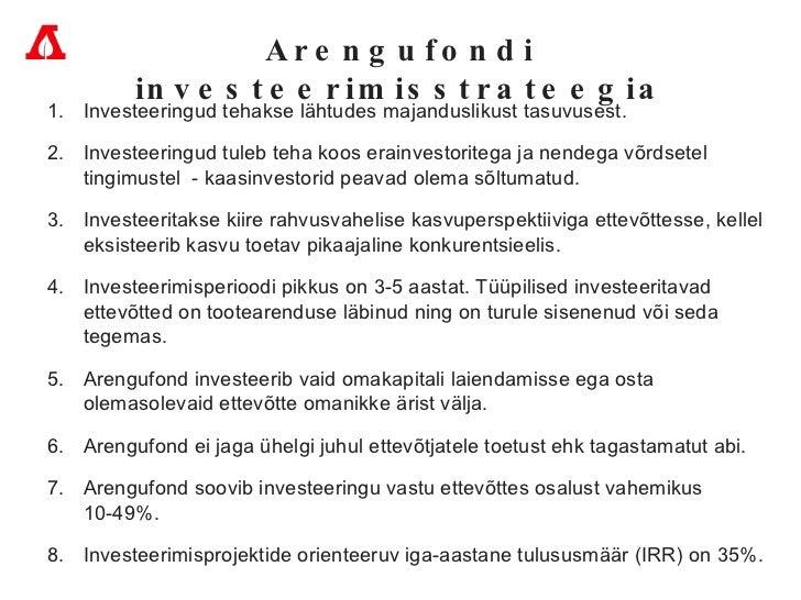 Arengufondi investeerimisstrateegia <ul><li>Investeeringud tehakse lähtudes majanduslikust tasuvusest.  </li></ul><ul><li>...