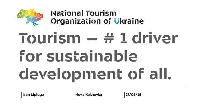 Tourism – # 1 driver for sustainable development of all. Ivan Liptuga Nova Kakhovka 17/05/18