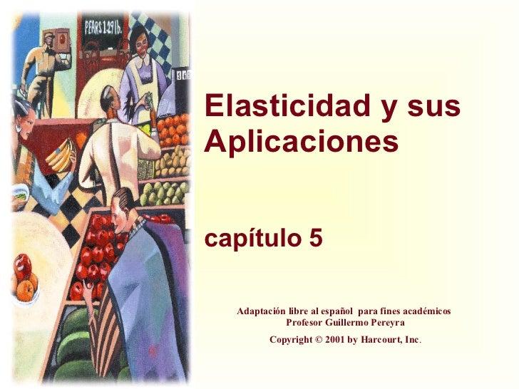 Elasticidad y sus Aplicaciones capítulo 5 Adaptación libre al español  para fines académicos  Profesor Guillermo Pereyra C...