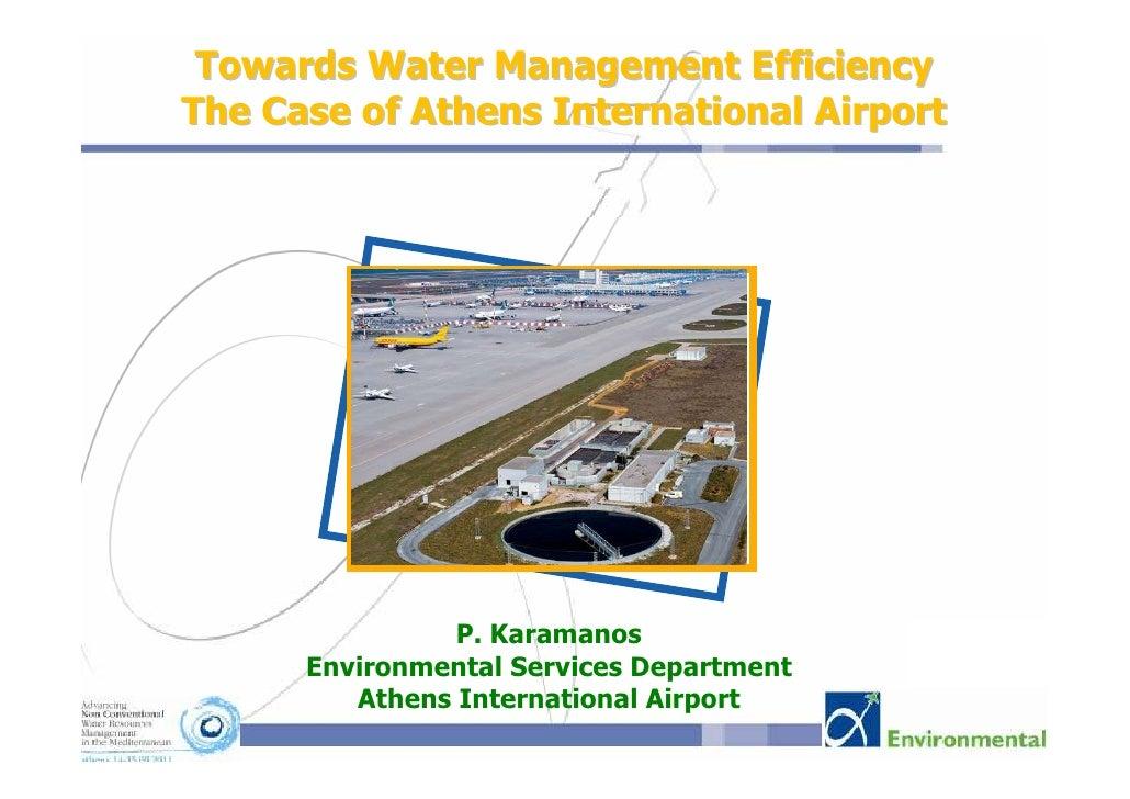 Towards Water Management EfficiencyThe Case of Athens International Airport                P. Karamanos      Environmental...