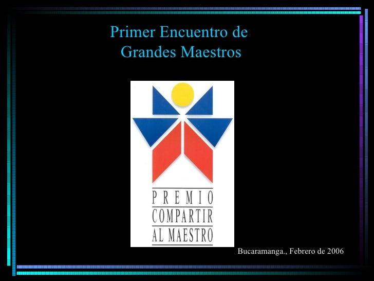 Primer Encuentro de  Grandes Maestros Bucaramanga., Febrero de 2006