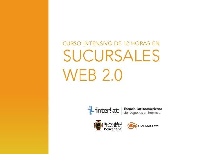 CURSO INTENSIVO DE 12 HORAS EN  SUCURsales web 2.0 CMLATAM.CO
