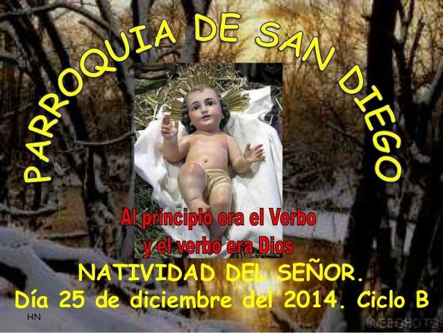 HN  NATIVIDAD DEL SEÑOR.  Día 25 de diciembre del 2014. Ciclo B