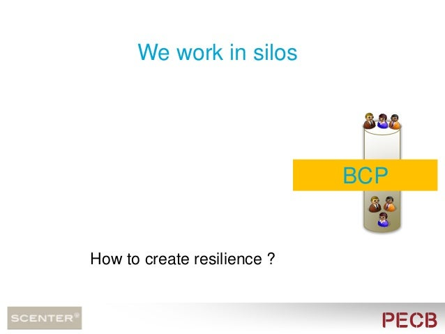 How to create resilience ? Multi silos in organisations BCP