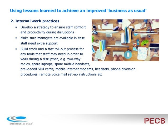 Using lessons learned to achieve an improved 'business as usual' 2. Internal work practices  Develop a template for centr...