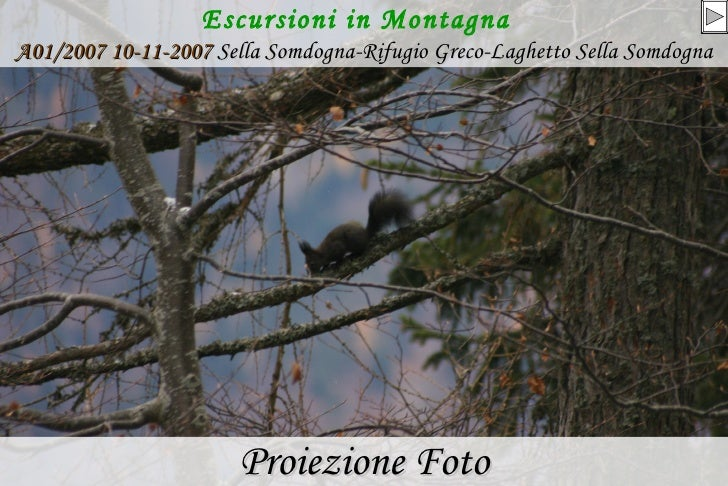 Escursioni in Montagna   A01/2007 10-11-2007   Sella Somdogna-Rifugio Greco-Laghetto Sella Somdogna <ul><li>Proiezione Fot...