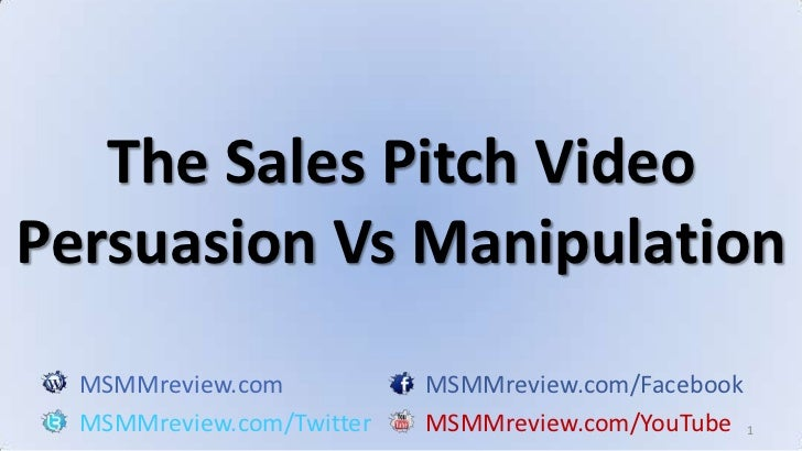 1<br />The Sales Pitch VideoPersuasion Vs Manipulation<br />MSMMreview.comMSMMreview.com/Facebook<br />MSMMreview.com/Twit...