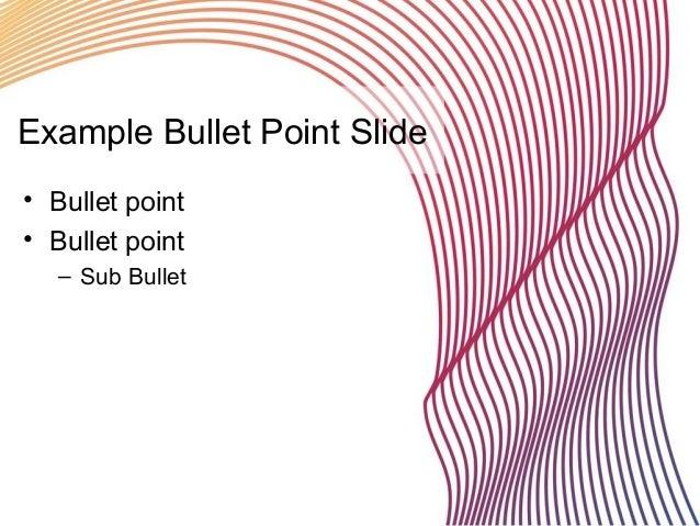Example Bullet Point Slide • Bullet point • Bullet point – Sub Bullet
