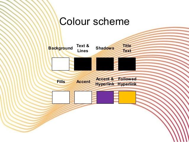 Colour scheme Background Text & Lines Shadows Title Text Fills Accent Accent & Hyperlink Followed Hyperlink