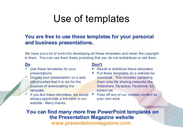 Use of templates You are free to use these templates for your personal and business presentations. Do  Use these template...