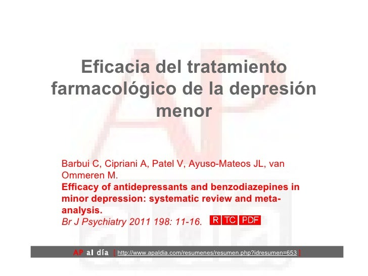 Eficacia del tratamiento farmacológico de la depresión menor Barbui C, Cipriani A, Patel V, Ayuso-Mateos JL, van Ommeren M...