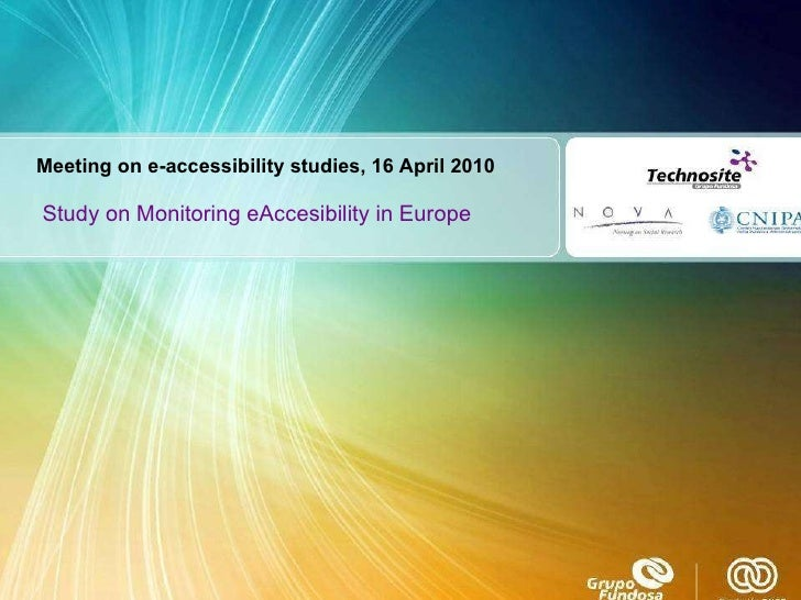 Study on Monitoring eAccesibility in Europe Meeting on e-accessibility studies, 16 April 2010 Jose Angel Martinez Usero Pr...
