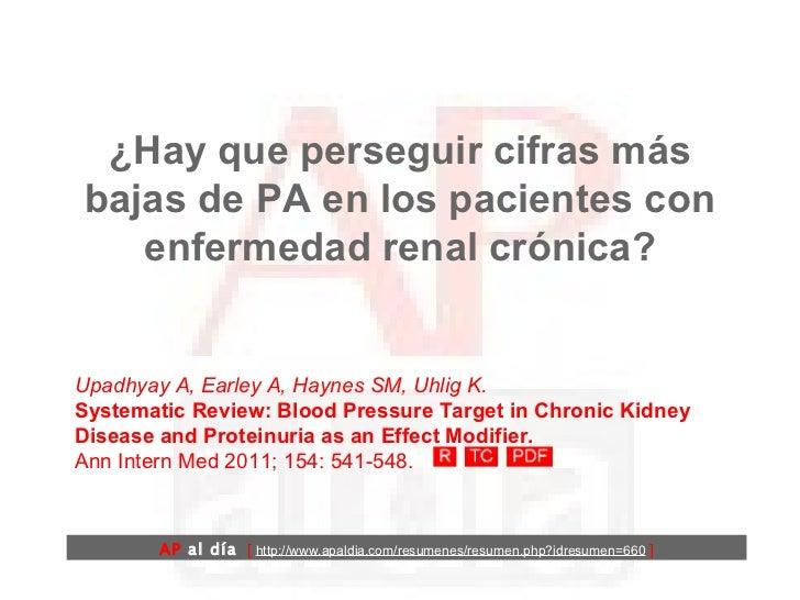 ¿Hay que perseguir cifras más bajas de PA en los pacientes con enfermedad renal crónica? Upadhyay A, Earley A, Haynes SM, ...