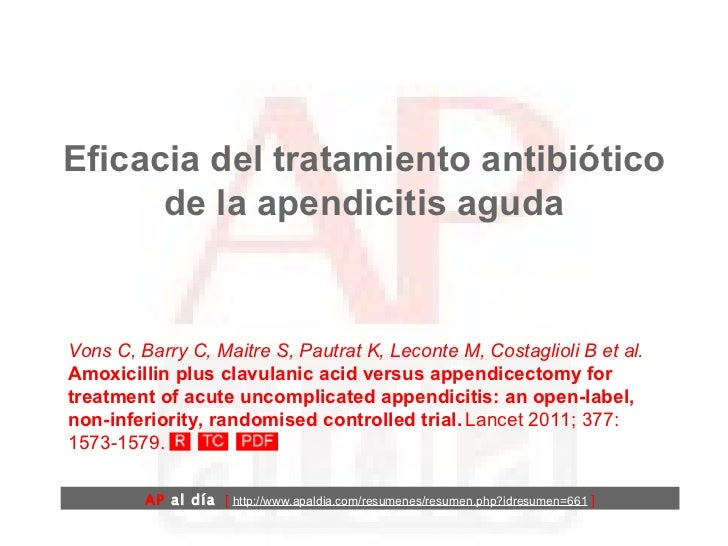 Eficacia del tratamiento antibiótico de la apendicitis aguda Vons C, Barry C, Maitre S, Pautrat K, Leconte M, Costaglioli ...