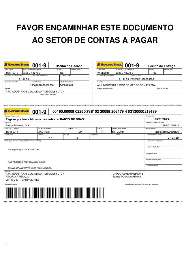 FAVOR ENCAMINHAR ESTE DOCUMENTO AO SETOR DE CONTAS A PAGAR 001-9 Recibo do Sacado Vencimento Agencia / Código Cedente Moed...