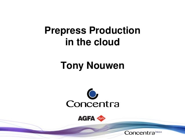 Prepress Production in the cloud Tony Nouwen