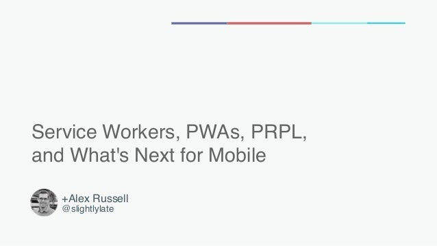 Service Workers, PWAs, PRPL, 
