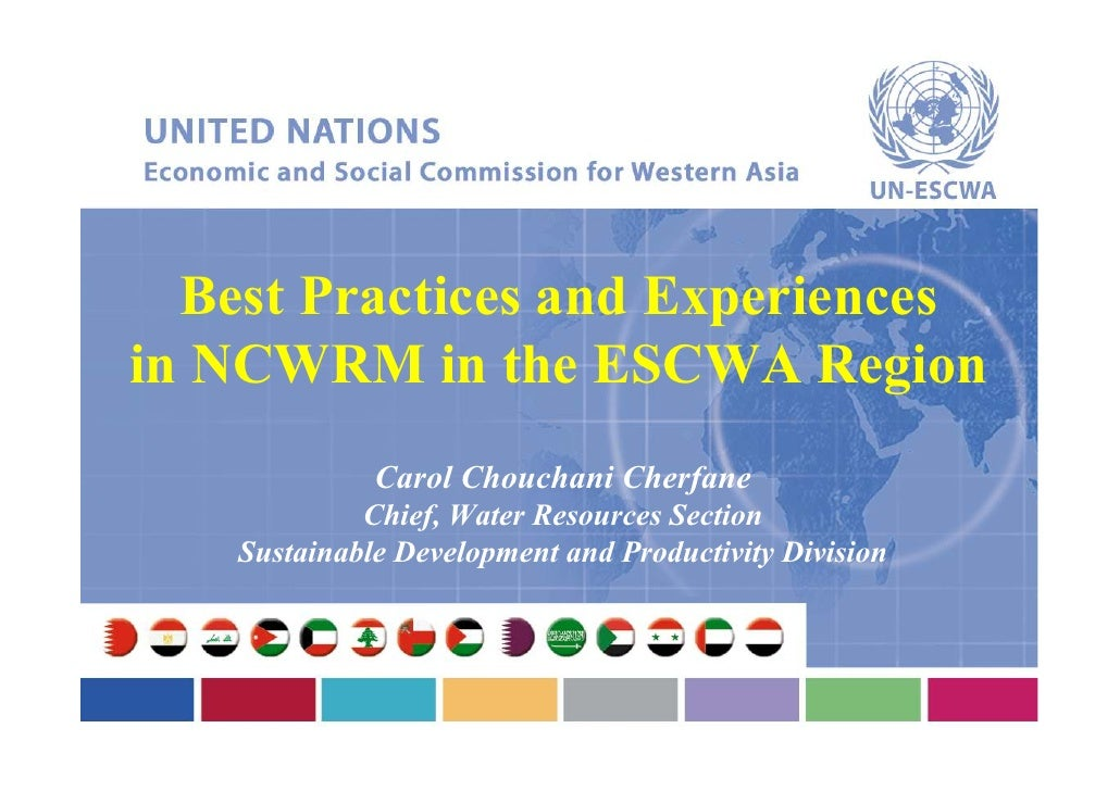 Best Practices and Experiencesin NCWRM in the ESCWA Region              Carol Chouchani Cherfane             Chief, Water ...