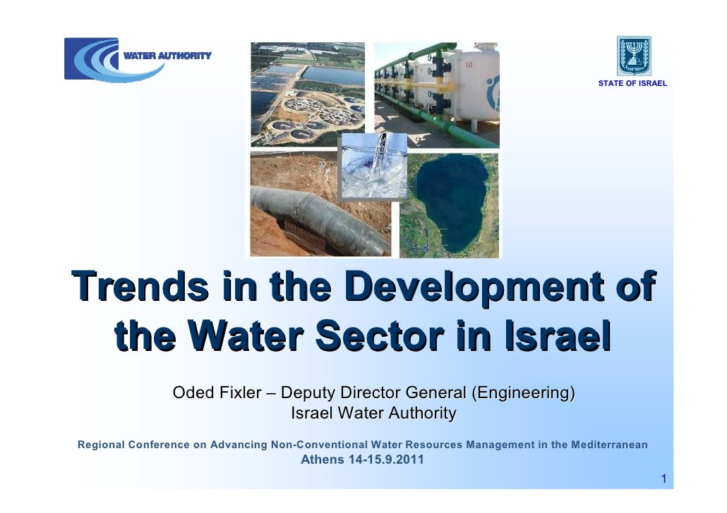 STATE OF ISRAELTrends in the Development of  the Water Sector in Israel                Oded Fixler – Deputy Director Gener...