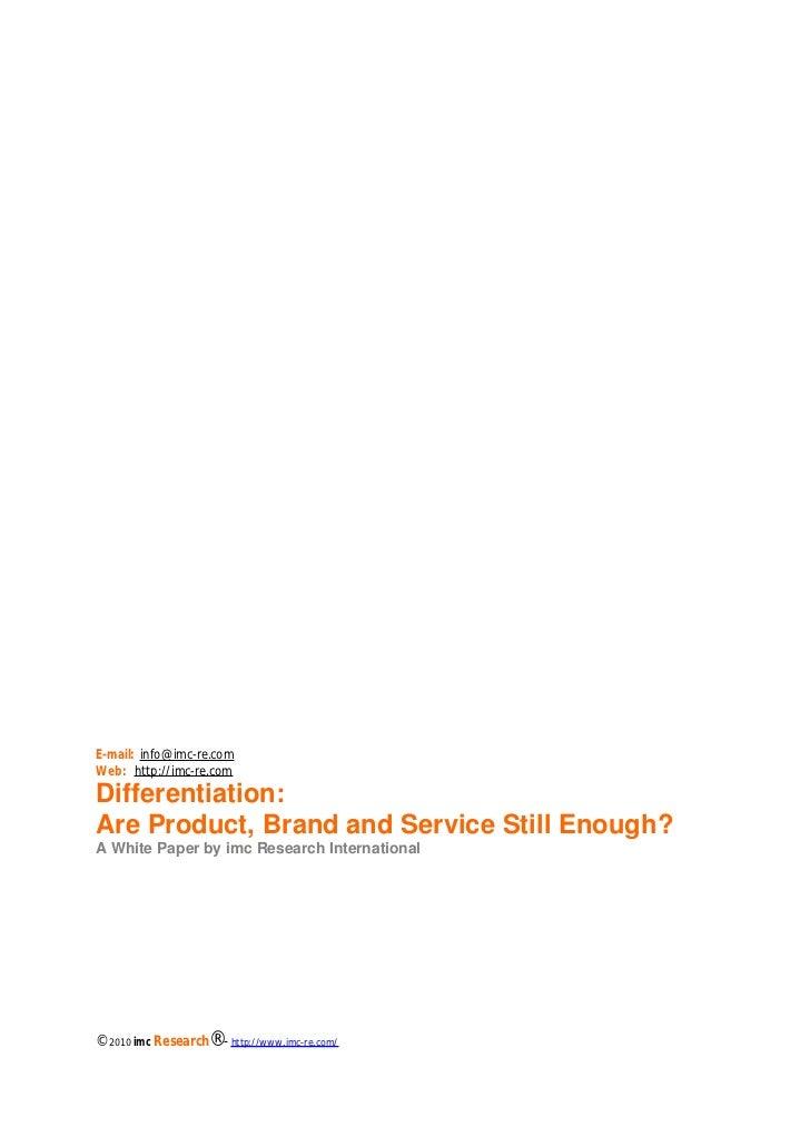 E-mail: info@imc-re.comWeb: http://imc-re.comDifferentiation:Are Product, Brand and Service Still Enough?A White Paper by ...