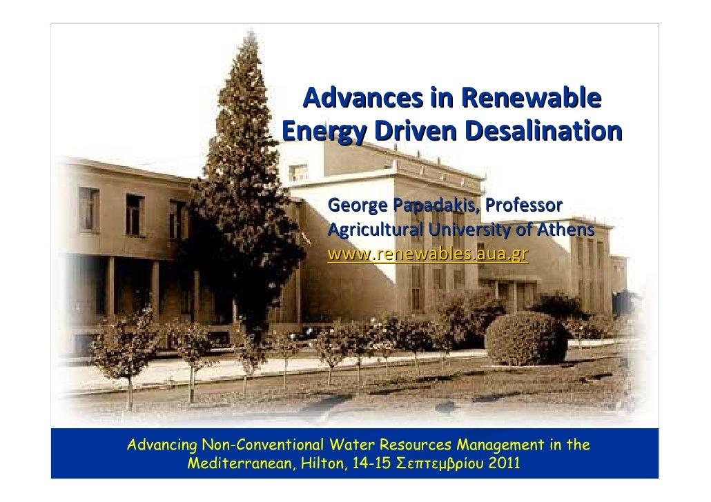 Advances in Renewable                    Energy Driven Desalination                          George Papadakis, Professor  ...