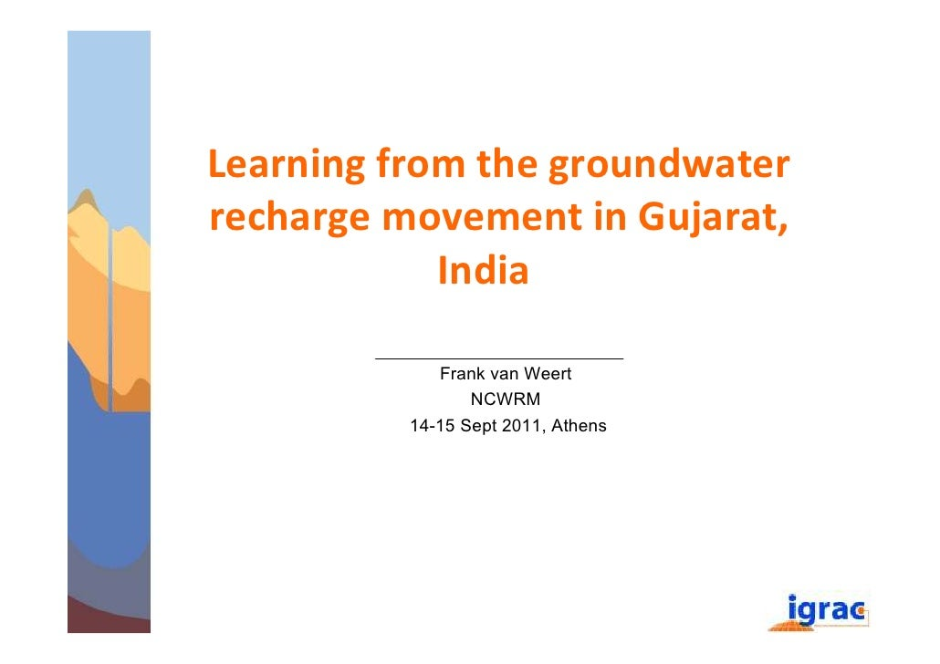 Learning from the groundwaterrecharge movement in Gujarat,            India             Frank van Weert                 NC...