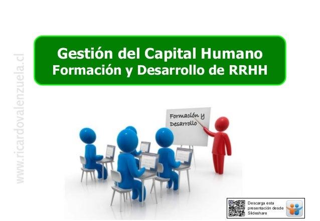Gestión del Capital HumanoFormación y Desarrollo de RRHHFormación yDesarrolloDescarga estapresentación desdeSlideshare