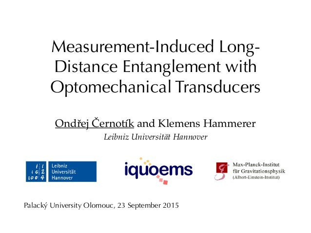 Measurement-Induced Long- Distance Entanglement with Optomechanical Transducers Ondřej Černotík and Klemens Hammerer Leibn...
