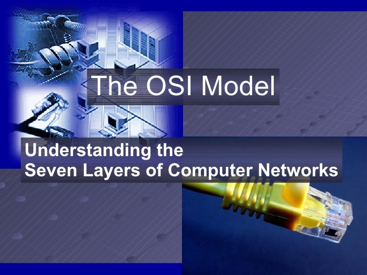 The OSI Model Understanding the Seven Layers of Computer Networks