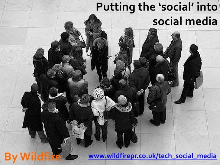 Putting the 'social' into social media<br />By Wildfire<br />www.wildfirepr.co.uk/tech_social_media<br />
