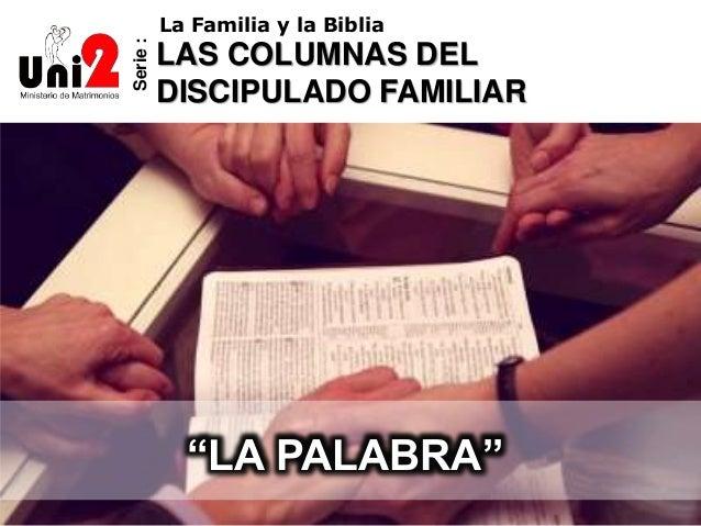"""Serie: La Familia y la Biblia LAS COLUMNAS DEL DISCIPULADO FAMILIAR """"LA PALABRA"""""""
