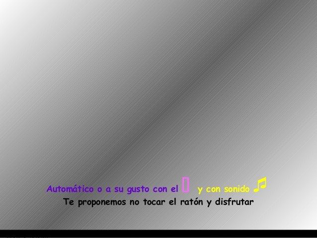 Automático o a su gusto con el  y con sonido  Ria Slides  Te proponemos no tocar el ratón y disfrutar