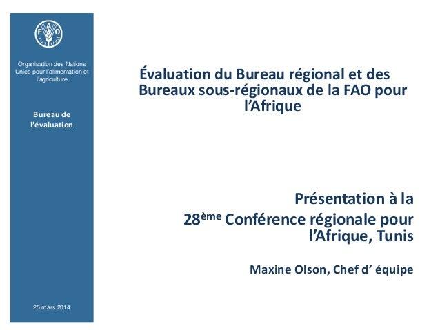 Évaluation du Bureau régional et des Bureaux sous-régionaux de la FAO pour l'Afrique Présentation à la 28ème Conférence ré...