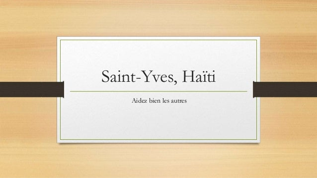 Saint-Yves, Haïti Aidez bien les autres